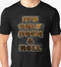 It's Only Rock & Roll Unisex T-Shirt
