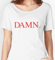 Damn Women's Relaxed Fit T-Shirt