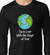 I'm in Love with the Shape of You! Earth Day T-Shirt