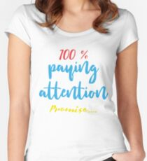 """""""100% Paying Attention Promise"""" ADHD Design Women's Fitted Scoop T-Shirt"""
