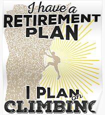 Retirement Plan - Climbing Poster