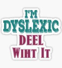 """""""I'm Dyslexic Deel Wiht it"""" - Dyslexia awareness & empowerment T-Shirt Sticker"""