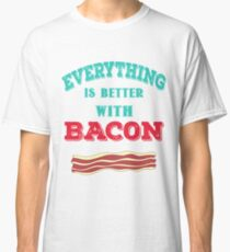 """""""Everything is Better with Bacon"""" Meat Lovers Design Classic T-Shirt"""