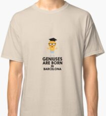 Geniuses are born in BARCELONA R67hy Classic T-Shirt