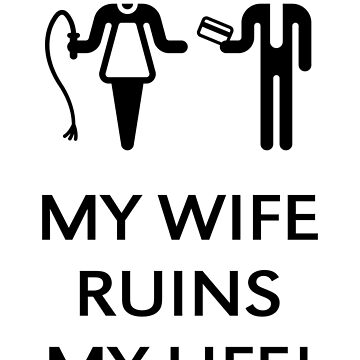 My Wife Ruins My Life! (Husband / Black) by MrFaulbaum