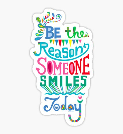Be the Reason Someone Smiles Today Sticker
