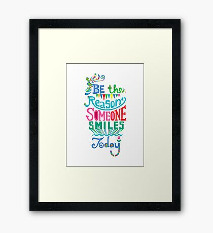 Be the Reason Someone Smiles Today Framed Print