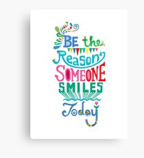 Be the Reason Someone Smiles Today Canvas Print