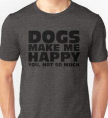 DOGS MAKE ME HAPPY Unisex T-Shirt