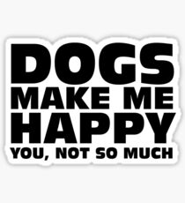 DOGS MAKE ME HAPPY Sticker