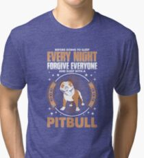 Every Night Forgive Everyone Sleep With Pitbull Tri-blend T-Shirt