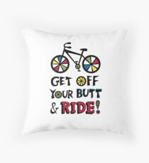 Get Off Your Butt and Ride Throw Pillow