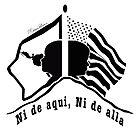 Ni de Aqui, Ni de Alla  by MF  XicanaArt