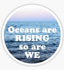 Oceans are RISING So are WE Sticker