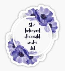 She believed she could, so she did - Girly Inspirational Quote Sticker