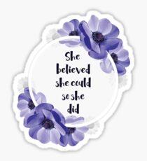 Sie glaubte, dass sie könnte, so tat sie - Girly Inspirational Quote Sticker