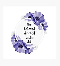 She believed she could, so she did - Girly Inspirational Quote Photographic Print