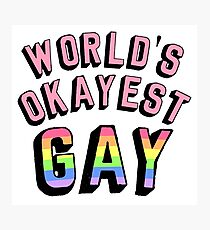 WORLD OKAYEST GAY Photographic Print