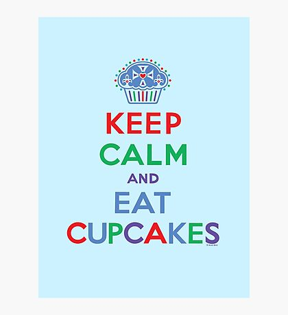 Keep Calm and Eat Cupcakes - primary 2 Photographic Print