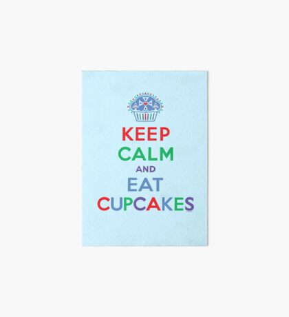 Keep Calm and Eat Cupcakes - primary 2 Art Board