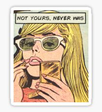 Not yours, never was Sticker