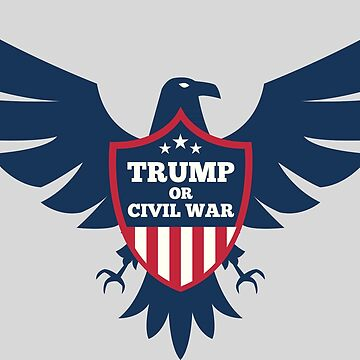 TRUMP or CIVIL WAR by CentipedeNation