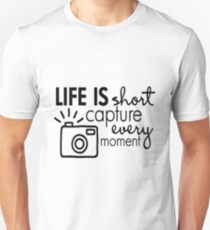 life is short capture every moment Unisex T-Shirt