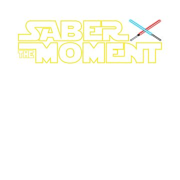 Saber The Moment Funny Star Wars Day by wykd-designs
