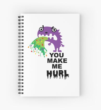 You Make Me Hurl - on lights Spiral Notebook
