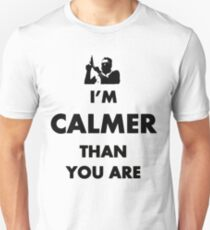 Calmer than you are- the big lebowski Unisex T-Shirt