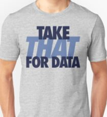 Take THAT For Data (Dark Blue/Light Blue) Unisex T-Shirt