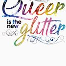Queer is the New Glitter by CaitGreer