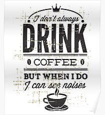 Drink Coffee Noises Poster