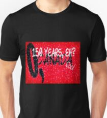 O, CANADA 150 YEARS, EH? Cool Unisex T-Shirt