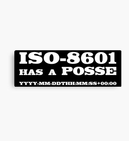 ISO-8601 has a Posse Canvas Print