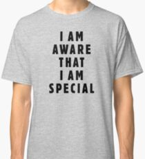 I am aware, that I am special Classic T-Shirt
