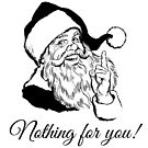 Santa says Nothing for you! by cartoon