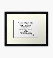 success is pure perseverance - steve jobs Framed Print
