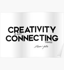 creativity is just connecting things - steve jobs Poster