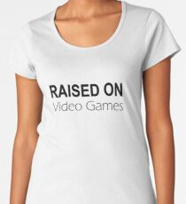 Raised on Video Games Women's Premium T-Shirt