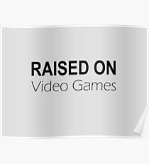Raised on Video Games Poster