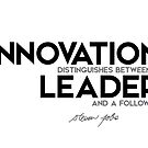 innovation distinguishes between a leader and a follower - steve jobs by razvandrc