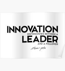 innovation distinguishes between a leader and a follower - steve jobs Poster