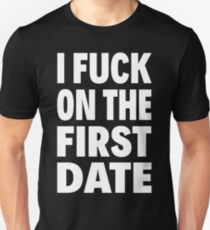 I FUCK ON THE FIRST DATE Unisex T-Shirt