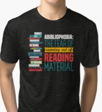Abibliophobia: The Fear Of Running Out Of Reading Material Tri-blend T-Shirt