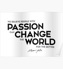 passion can change the world - steve jobs Poster