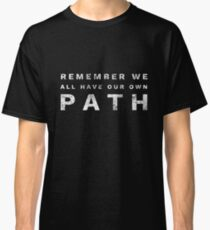 We are all on our own path - philosophical t-shirt  Classic T-Shirt