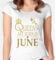 Queens Are Born In June  Women's Fitted Scoop T-Shirt