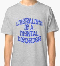 Liberalism Is Mental Disorder Shirts n Clothing Classic T-Shirt