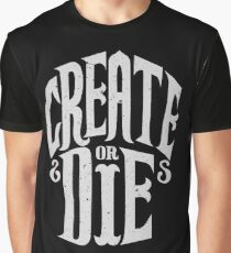 Create Or Die Graphic T-Shirt